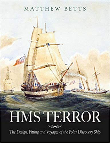 HMS Terror: The Design Fitting and Voyages of a Polar Discovery Ship -  Matthew Betts