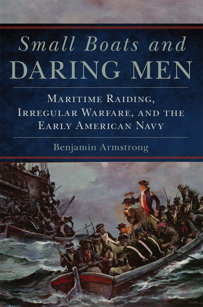 Small Boats and Daring Men: Maritime Raiding, Irregular Warfare, and the Early American Navy
