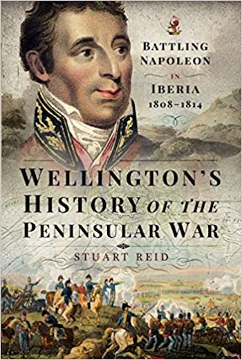 Wellington's History of the Peninsular War: Battling Napoleon in Iberia 1808–1814 - Stuart Reid